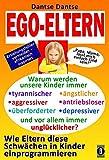 EGO-ELTERN – Warum werden unsere Kinder immer tyrannischer, antriebsloser, unglücklicher? Wie Eltern diese und andere Schwächen in Kinder afrikanisch inspiriert (Aufstand der Kinder)