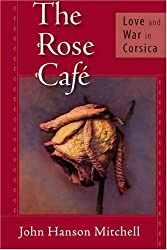 The Rose Caf??: Love and War in Corsica by John Hanson Mitchell (2008-11-25)