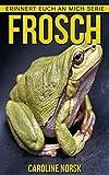 Frosch: Ein Kinderbuch mit erstaunlichen Fotos und interessanten Fakten über Frosch (Erinnert euch an mich Serie)