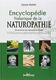 Encyclopédie historique de la naturopathie : Des pionniers aux naturopathes actuels