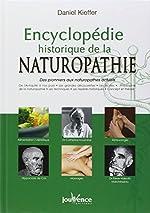 Encyclopédie historique de la naturopathie - Des pionniers aux naturopathes actuels de Daniel Kieffer