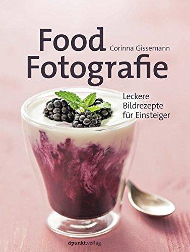 Food-Fotografie: Leckere Bildrezepte für Einsteiger Buch-Cover