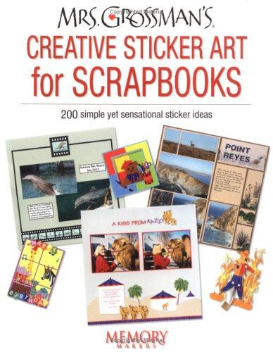 Mrs Grossman's Creative Sticker Art for Scrapbooks: 120 Simple Yet Sensational Sticker Ideas (Memory Makers) por Andrea Grossman