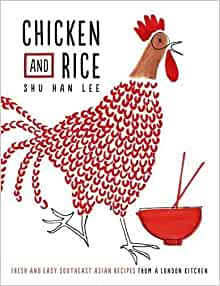 Chicken and Rice: Fresh and Easy Southeast Asian Recipes ...