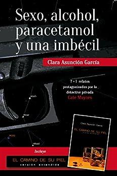 Sexo, alcohol, paracetamol y una imbécil (Serie Cate Maynes nº 0) (Spanish Edition) by [García, Clara Asunción]