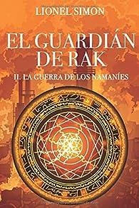 El Guardián de RAK: II. La Guerra de los Namaníes par Lionel Simon