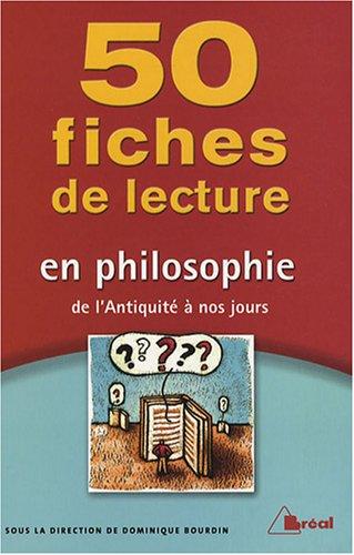 50 Fiches de lecture en philosophie : De l'Antiquit  nos jours