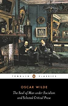 The Soul of Man Under Socialism and Selected Critical Prose (Penguin Classics) von [Wilde, Oscar]