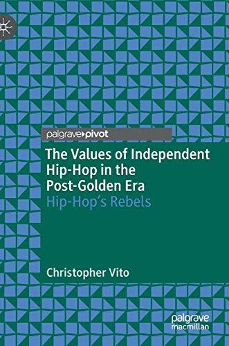 The Values of Independent Hip-Hop in the Post-Golden Era: Hip-Hop's Rebels