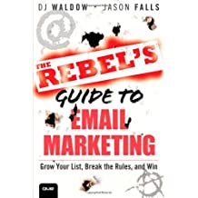 The Rebel's Guide to Email Marketing: Grow Your List, Break the Rules, and Win (Que Biz-Tech)