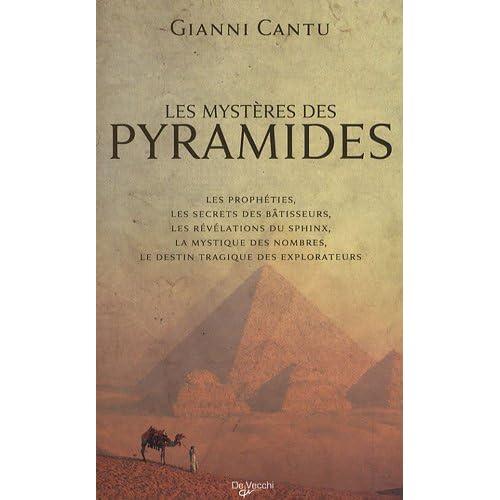 Les mystères des pyramides : Les prophéties, les secrets des bâtisseurs, les révélations du Sphinx, la mystique des nombres, le destin tragique des explorateurs