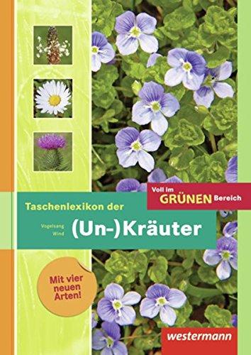 Voll im grünen Bereich: Taschenlexikon der (Un-)Kräuter: Schülerband, 3. Auflage, 2013 (Der Kräuter Wörterbuch)