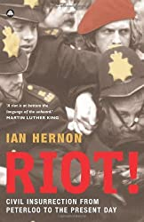 Riot!: Civil Insurrection From Peterloo to the Present Day by Ian Hernon (2006-09-20)
