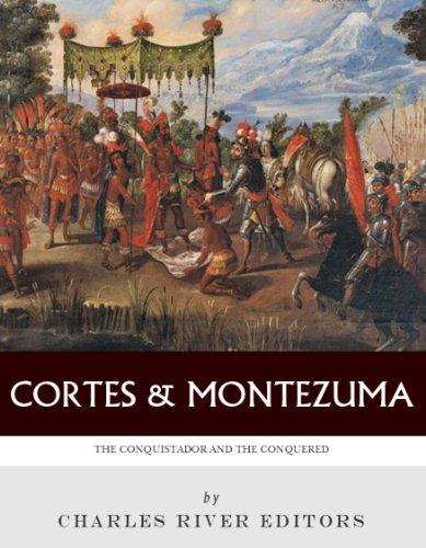 Hernan Cortés and Montezuma: The Conquistador and the Conquered (English Edition)