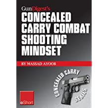 Gun Digest's Combat Shooting Mindset Concealed Carry eShort: Learn essential combat mindset tactics & techniques. Stay sharp with defensive shooting skills, ... (Concealed Carry eShorts) (English Edition)