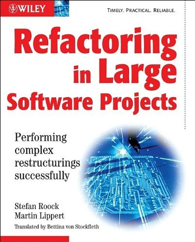 Refactoring in Large Software Projects: Performing Complex Restructurings Successfully by Martin Lippert (2006-05-18)