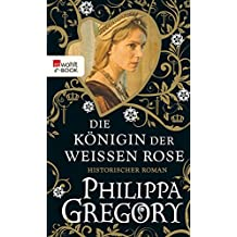 Die Königin der Weißen Rose (Die Rosenkriege 1)