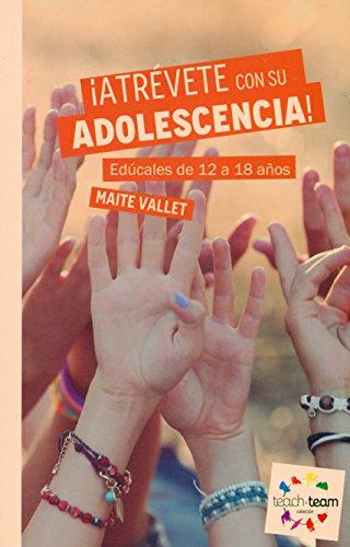 ¡Atrévete con su adolescencia!: Edúcales de 12 a 18 años! (Teach&Team)