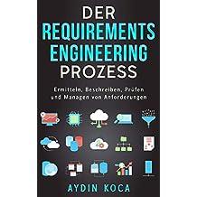 Der Requirements-Engineering-Prozess: Ermitteln, Beschreiben, Prüfen und Managen von Anforderungen (German Edition)