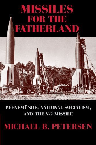 Missiles for the Fatherland: Peenem?nde, National Socialism, and the V-2 Missile (Cambridge Centennial of Flight) by Michael B. Petersen (2011-06-16)
