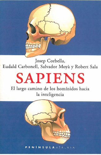 Sapiens: El largo camino de los homínidos hacia la inteligencia por Josep Corbella Domènech