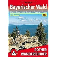 Rother Wanderführer / Bayerischer Wald: Cham – Bodenmais – Zwiesel – Freyung – Passau. 54 Touren. Mit GPS-Tracks