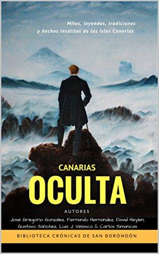 CANARIAS OCULTA: Mitos, leyendas, tradiciones y hechos insólitos de Canarias (Crónicas de San Borondón nº 1)