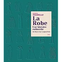 La Robe. une Histoire Culturelle - du Moyen Age a Aujourd'Hui