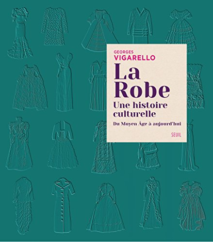 La Robe. une Histoire Culturelle - du Moyen Age a Aujourd'Hui par Vigarello Georges
