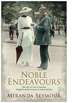 Noble Endeavours: The life of two countries, England and Germany, in many stories by [Seymour, Miranda]