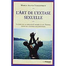 L'art de l'extase sexuelle : La voie de la sexualité sacrée et du Tantra pour les couples occidentaux