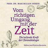 Vom richtigen Umgang mit der Zeit: Die heilende Kraft der Chronobiologie: 2 CDs