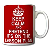 Keep Calm and Pretend Its On The Lesson Plan Mug Cup Gift Retro by The Lazy Cow