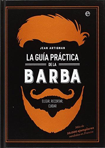 La guía práctica de la barba (Fuera de colección) por Jean Artignan