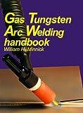 Gas Tungsten Arc Welding Handbook by William H. Minnick (1995-06-06)