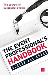 THE EVENT PROFESSIONAL'S HANDBOOK aims to inspire, encourage and guide anyone working in - or thinking about working in - the events industry. Its contributors represent some of the most interesting thinkers and practitioners in the industry today.Bu...