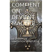 COMMENT ON DEVIENT MAGISTE: LE CHEMIN DE L'INITIATION SPIRITUELLE