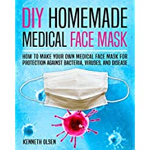 DIY Homemade Medical Face Mask: How to Make Your Own Medical Face Mask for Protection Against Bacteria, Viruses, and Disease (English Edition)