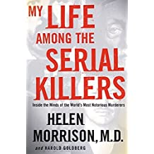 My Life Among the Serial Killers: Inside the Minds of the World's Most Notorious Murderers by Helen Morrison (2004-05-04)