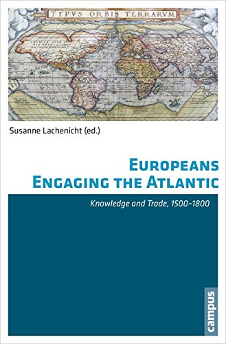 Europeans Engaging the Atlantic: Knowledge and Trade, 1500-1800