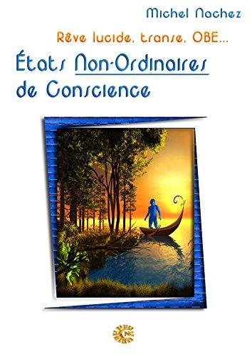 tats Non-Ordinaires de Conscience...: Rve lucide, transe, OBE...