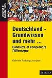 Deutschland - Grundwissen und mehr ...: Connaître et comprendre l'Allemagne
