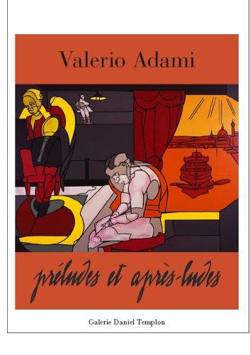 Valerio Adami. Preludes et Après-Ludes par Paz/Octavio