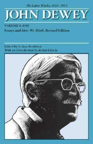 The Collected Works of John Dewey v. 8; 1933, Essays and How We Think: The Later Works, 1925-1953: 1933 v. 8