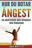 Hur Du Botar Ångest: En Arbetsbok med Övningar & Tekniker (Swedish Edition)