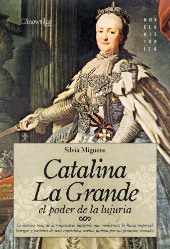 Catalina la Grande, El Poder de la Lujuria por Silvia Miguens