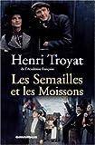 semailles et les moissons (Les) | Troyat, Henri (1911-2007). Auteur