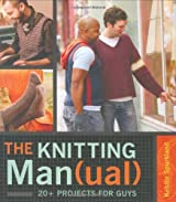 The Knitting Man(ual)): 20+ Projects for Guys