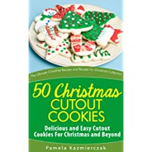 50 Christmas Cutout Cookies – Delicious and Easy Cutout Cookies For Christmas and Beyond (The Ultimate Christmas Recipes and Recipes For Christmas Collection Book 10) (English Edition)