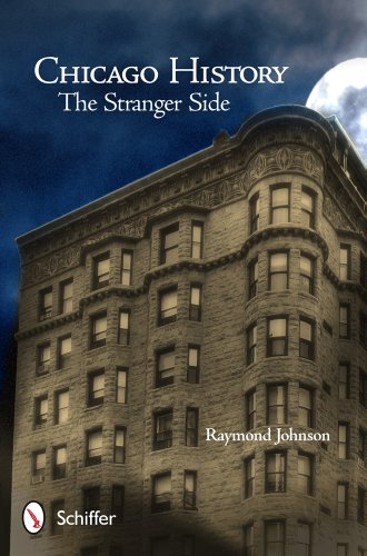 Chicago History: The Stranger Side: Fact, Fiction, Folklore, and